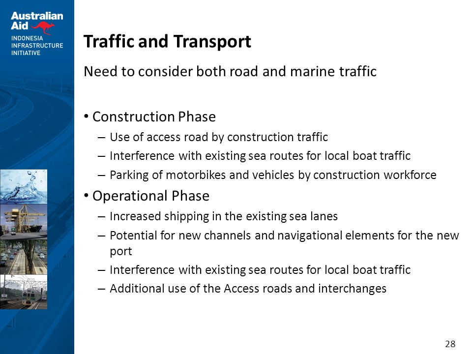 28 Traffic and Transport Need to consider both road and marine traffic Construction Phase – Use of access road by construction traffic – Interference
