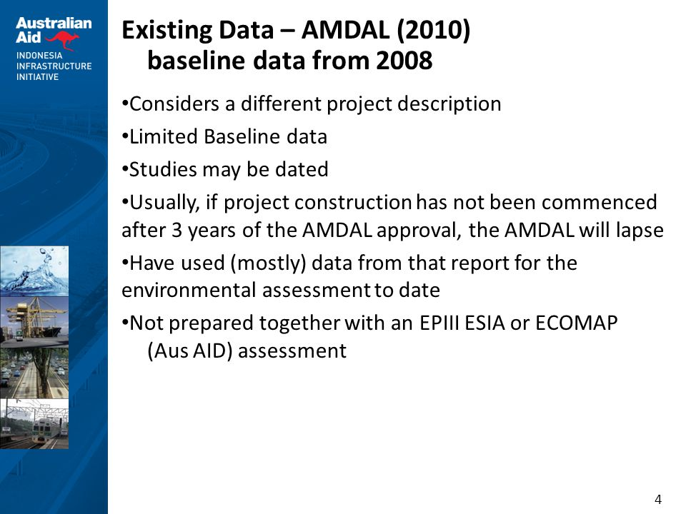 4 Existing Data – AMDAL (2010) baseline data from 2008 Considers a different project description Limited Baseline data Studies may be dated Usually, i