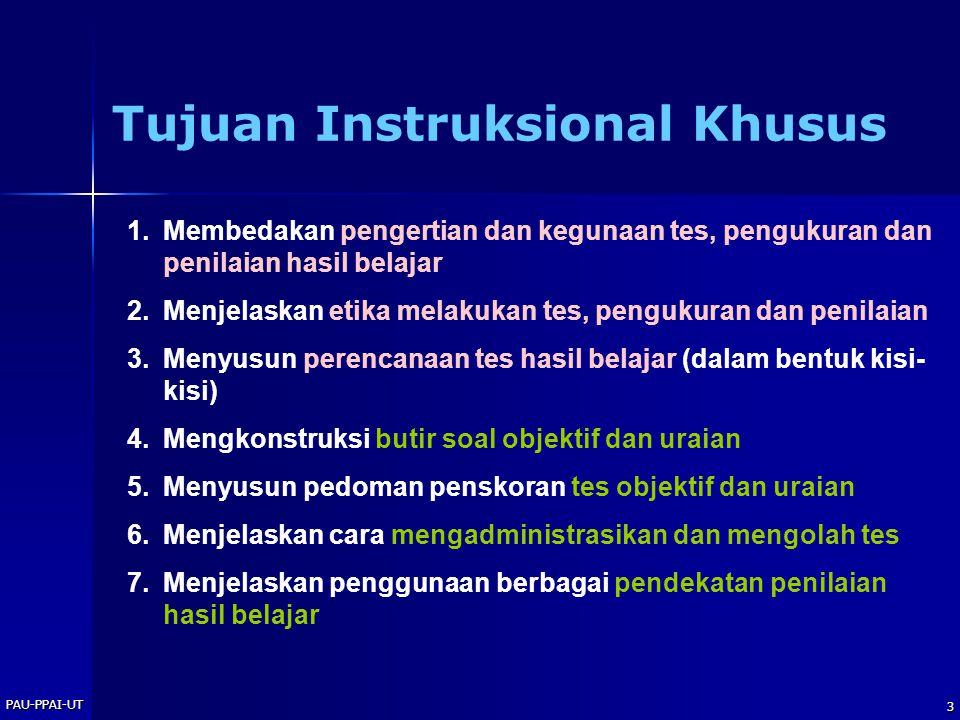PAU-PPAI-UT 3 Tujuan Instruksional Khusus 1.Membedakan pengertian dan kegunaan tes, pengukuran dan penilaian hasil belajar 2.Menjelaskan etika melakuk