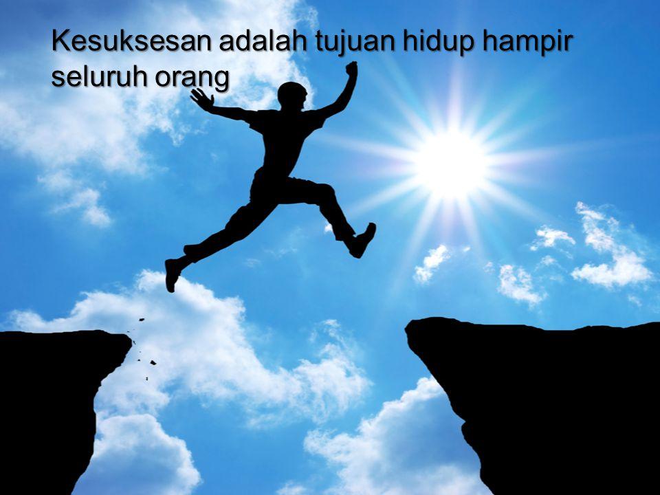Kesuksesan adalah tujuan hidup hampir seluruh orang