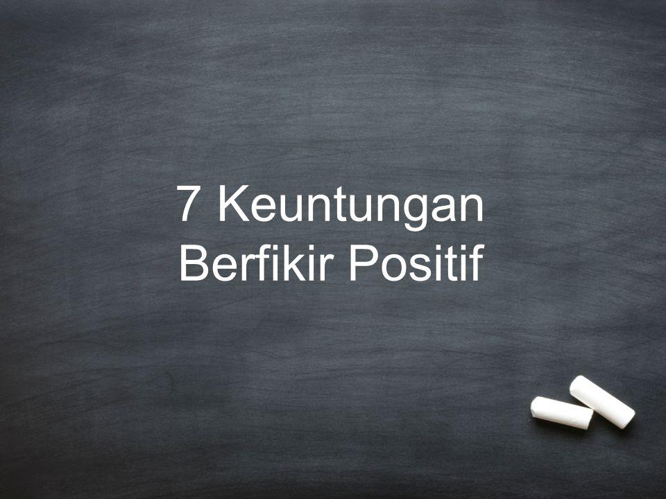 7 Keuntungan Berfikir Positif