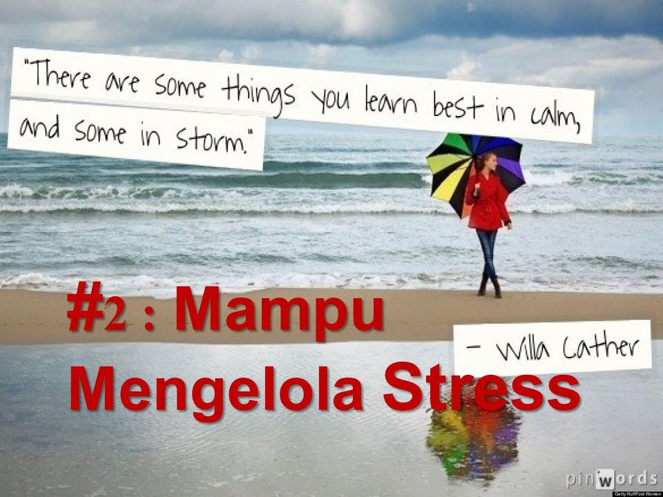 # 2 : Mampu Mengelola Stress