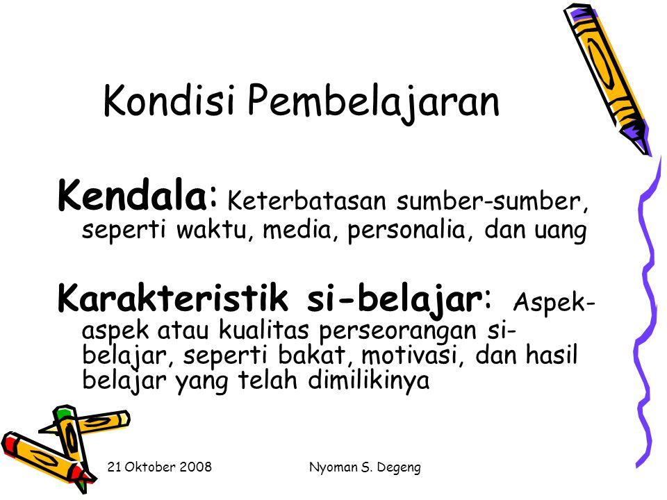 21 Oktober 2008Nyoman S. Degeng Kondisi Pembelajaran Tujuan dan karakteristik bidang studi, Kendala dan karakteristik bidang studi, dan Karakteristik