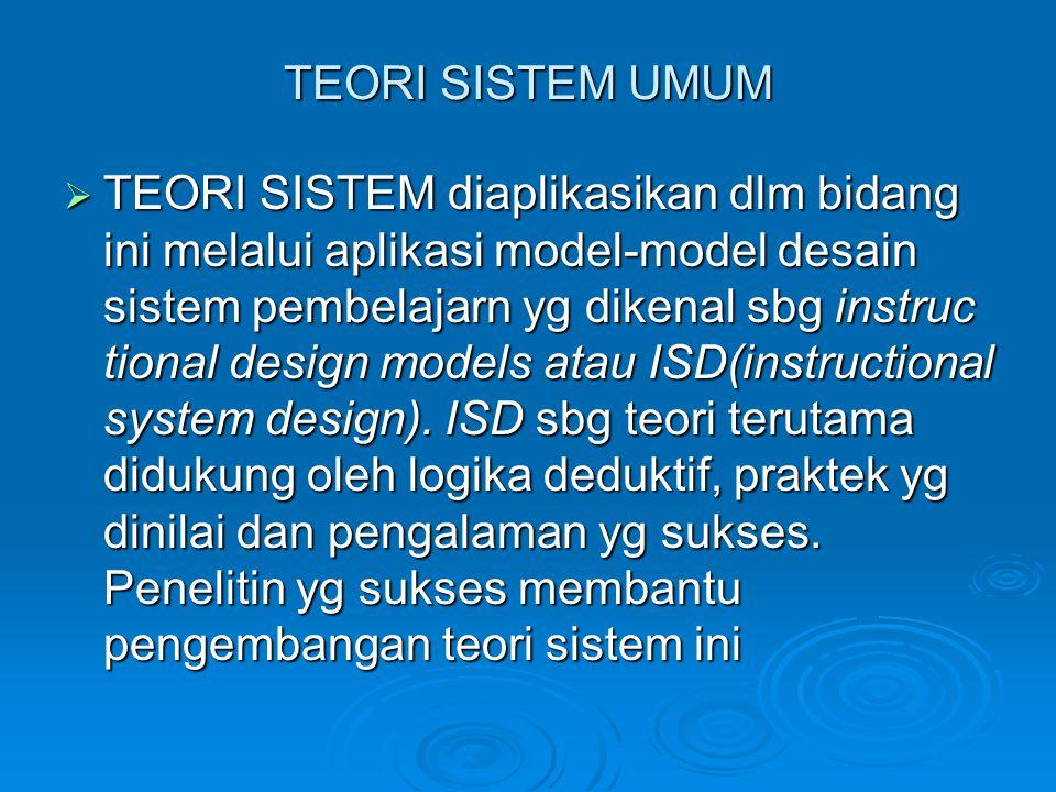 TEORI SISTEM UMUM  TEORI SISTEM diaplikasikan dlm bidang ini melalui aplikasi model-model desain sistem pembelajarn yg dikenal sbg instruc tional des