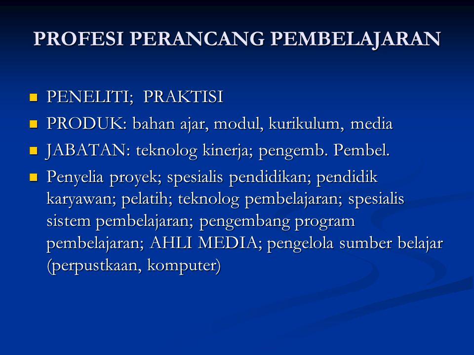 PROFESI PERANCANG PEMBELAJARAN PENELITI; PRAKTISI PENELITI; PRAKTISI PRODUK: bahan ajar, modul, kurikulum, media PRODUK: bahan ajar, modul, kurikulum,