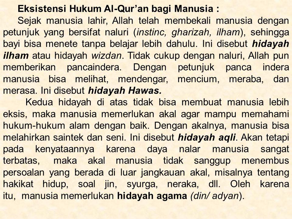 Eksistensi Hukum Al-Qur'an bagi Manusia : Sejak manusia lahir, Allah telah membekali manusia dengan petunjuk yang bersifat naluri (instinc, gharizah, ilham), sehingga bayi bisa menete tanpa belajar lebih dahulu.