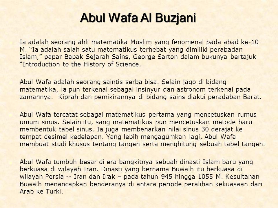 Abul Wafa Al Buzjani Ia adalah seorang ahli matematika Muslim yang fenomenal pada abad ke-10 M.