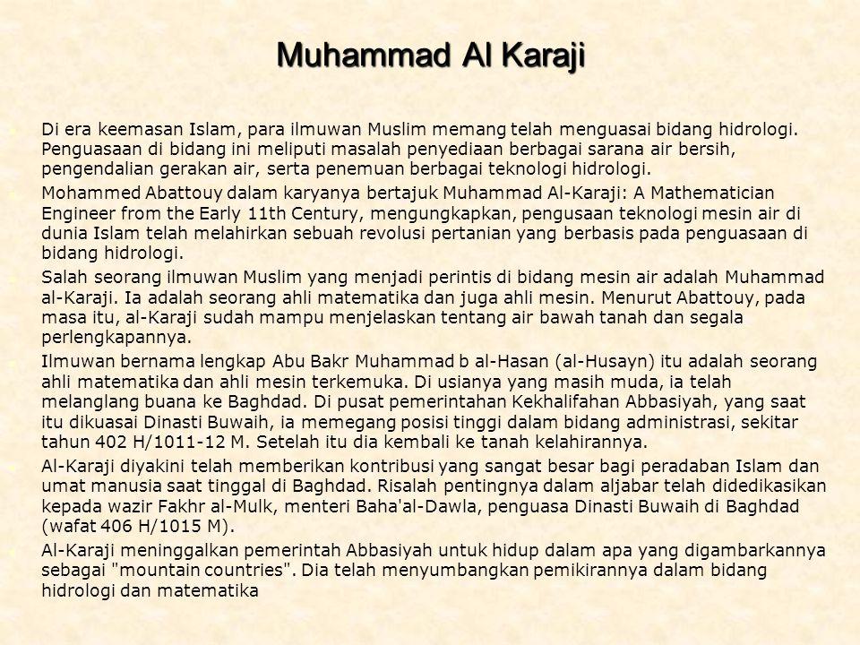 Muhammad Al Karaji Di era keemasan Islam, para ilmuwan Muslim memang telah menguasai bidang hidrologi.