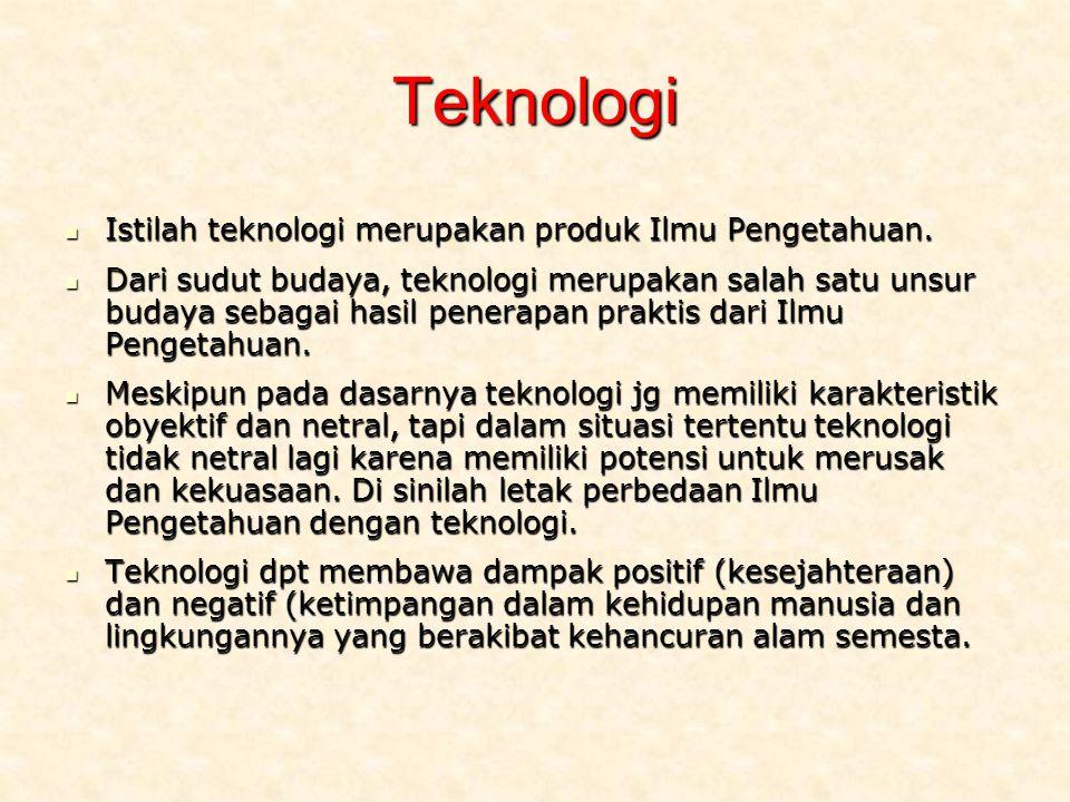 Istilah teknologi merupakan produk Ilmu Pengetahuan.