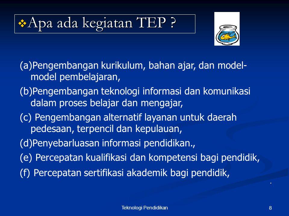 Teknologi Pendidikan 8.  Apa ada kegiatan TEP .