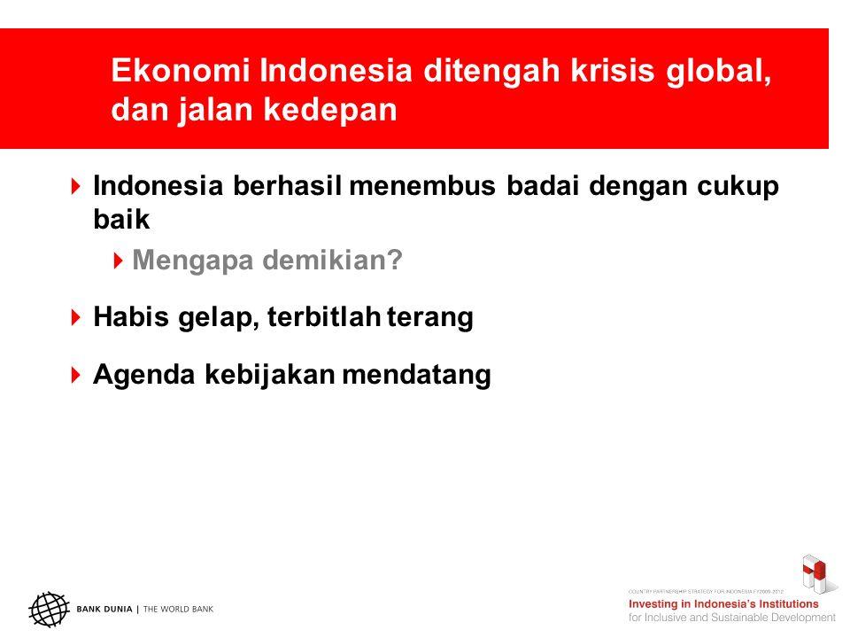 Ekonomi Indonesia ditengah krisis global, dan jalan kedepan  Indonesia berhasil menembus badai dengan cukup baik  Mengapa demikian.