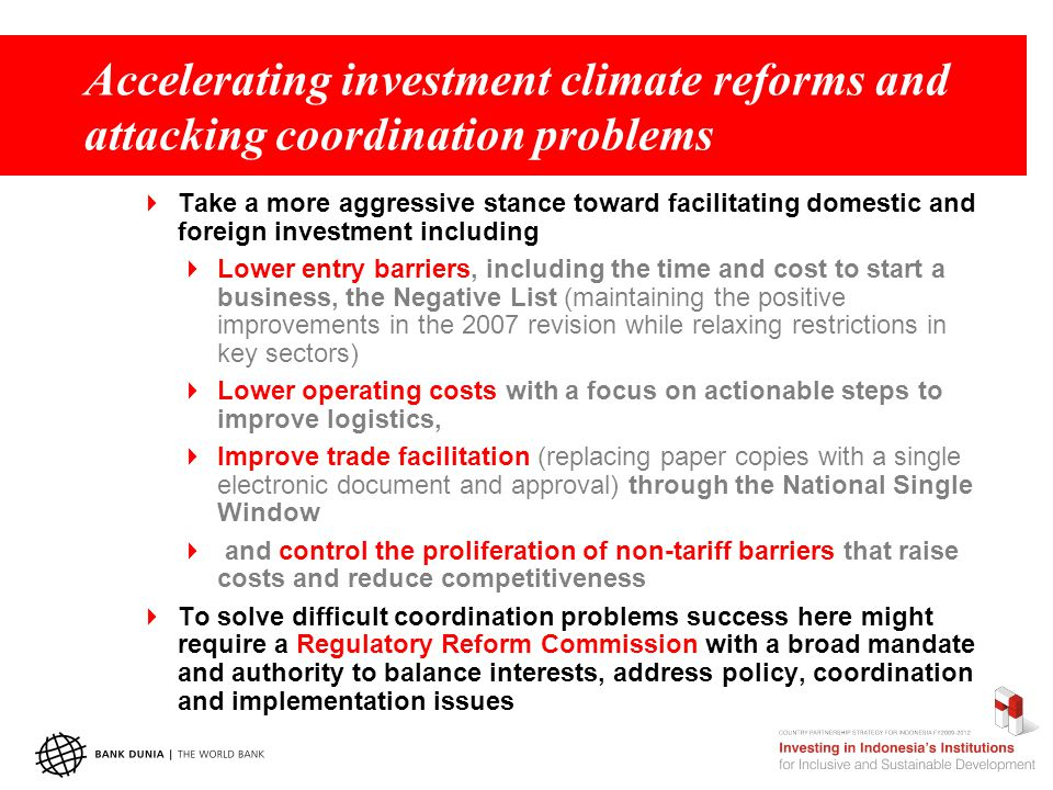 Accelerating investment climate reforms and attacking coordination problems  Take a more aggressive stance toward facilitating domestic and foreign i