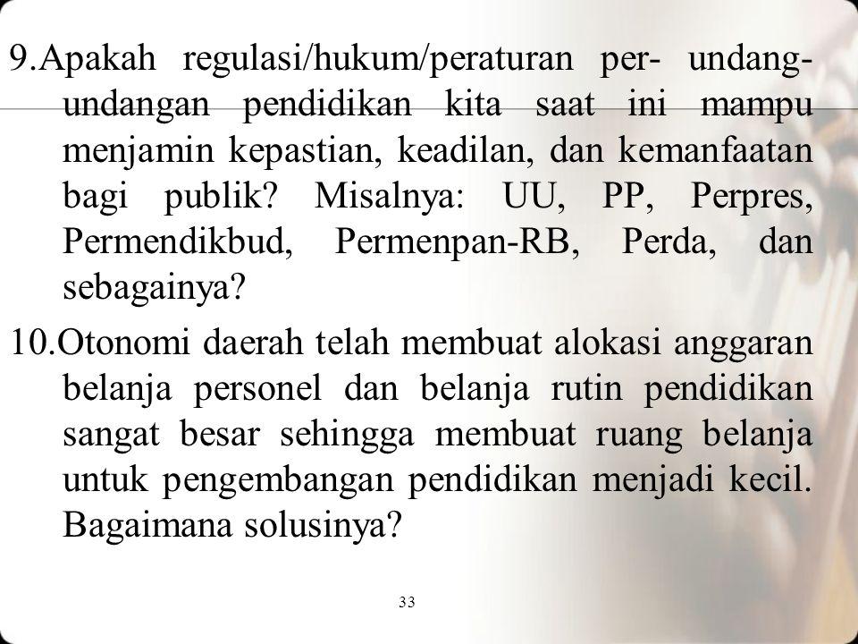 32 8.Kebijakan pendidikan kita dibuat cenderung seragam, sedang kondisi riil di lapangan (Indonesia) sangat beragam/majemuk/ bhinneka sehingga terbesi