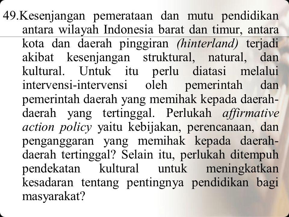 47.Berapa sebenarnya jumlah dan jenis spektrum (kelompok) pendidikan kejuruan yang selaras dengan struktur ekonomi Indonesia? 48.Organisasi dan manaje