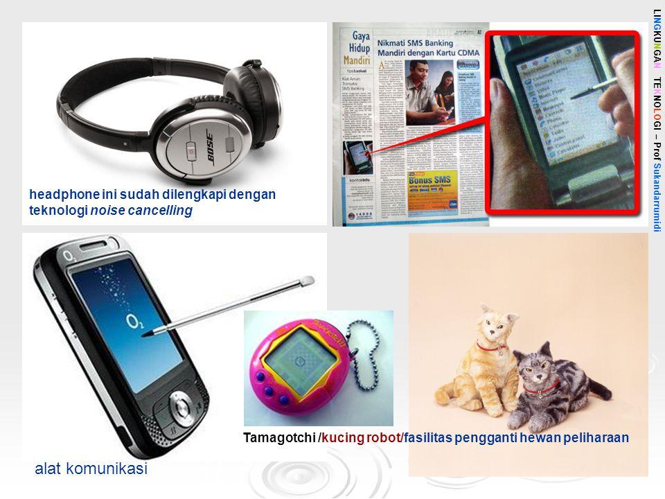 LINGKUNGAN TEKNOLOGI – Prof Sukandarrumidi alat komunikasi Tamagotchi /kucing robot/fasilitas pengganti hewan peliharaan headphone ini sudah dilengkap