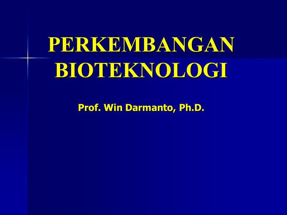 PERKEMBANGAN BIOTEKNOLOGI Prof. Win Darmanto, Ph.D.