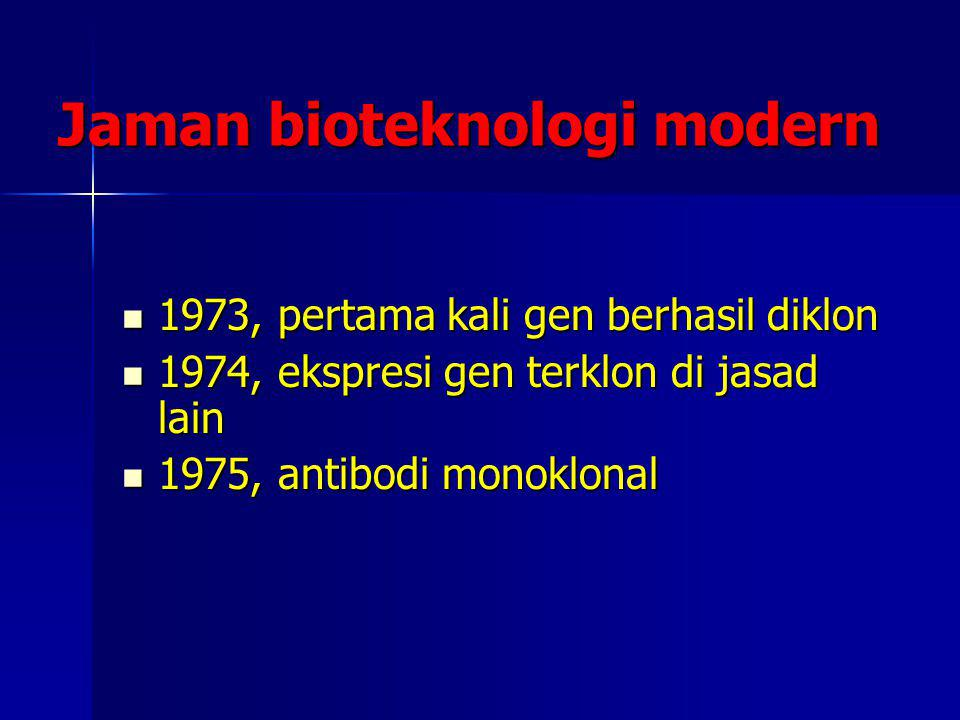 Jaman bioteknologi modern 1973, pertama kali gen berhasil diklon 1973, pertama kali gen berhasil diklon 1974, ekspresi gen terklon di jasad lain 1974,
