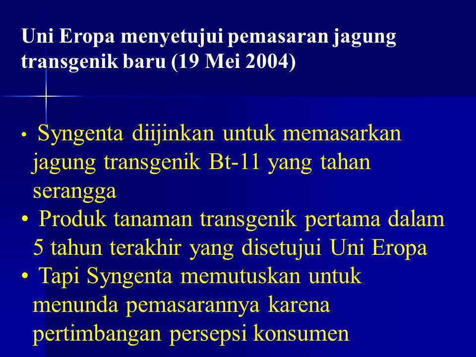 Uni Eropa menyetujui pemasaran jagung transgenik baru (19 Mei 2004) Syngenta diijinkan untuk memasarkan jagung transgenik Bt-11 yang tahan serangga Pr
