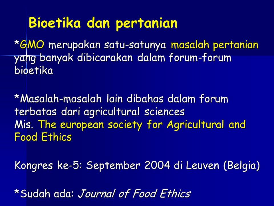 Bioetika dan pertanian *GMO merupakan satu-satunya masalah pertanian yang banyak dibicarakan dalam forum-forum bioetika *Masalah-masalah lain dibahas