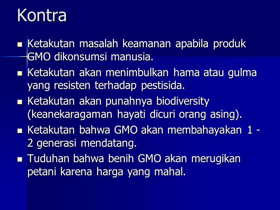 Kontra Ketakutan masalah keamanan apabila produk GMO dikonsumsi manusia. Ketakutan masalah keamanan apabila produk GMO dikonsumsi manusia. Ketakutan a