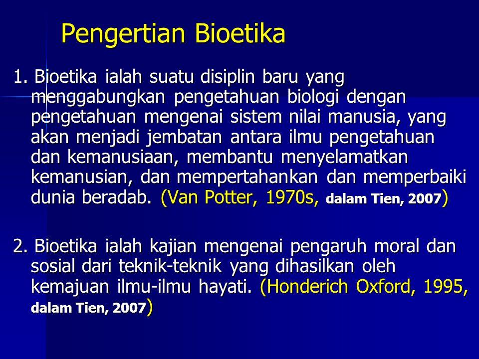 Pengertian Bioetika 1. Bioetika ialah suatu disiplin baru yang menggabungkan pengetahuan biologi dengan pengetahuan mengenai sistem nilai manusia, yan