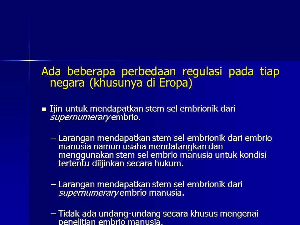Ada beberapa perbedaan regulasi pada tiap negara (khusunya di Eropa) Ijin untuk mendapatkan stem sel embrionik dari supernumerary embrio. Ijin untuk m