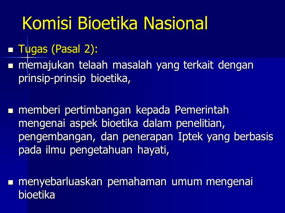 Komisi Bioetika Nasional Tugas (Pasal 2): Tugas (Pasal 2): memajukan telaah masalah yang terkait dengan prinsip-prinsip bioetika, memajukan telaah mas