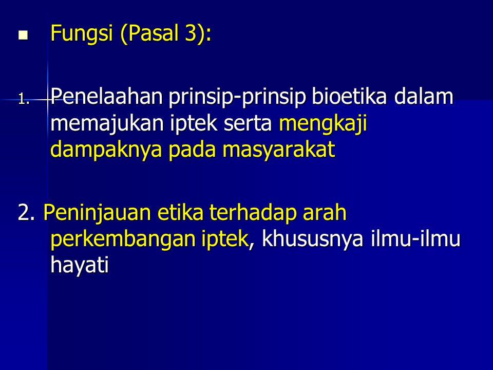 Fungsi (Pasal 3): Fungsi (Pasal 3): 1. Penelaahan prinsip-prinsip bioetika dalam memajukan iptek serta mengkaji dampaknya pada masyarakat 2. Peninjaua