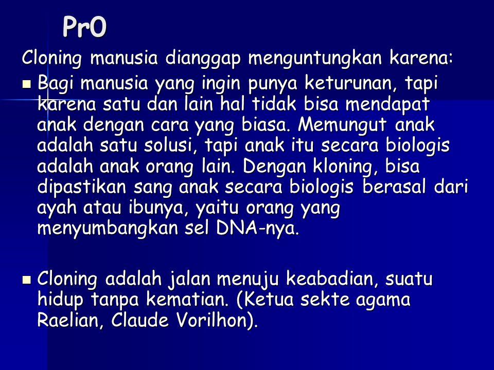 Pr0 Cloning manusia dianggap menguntungkan karena: Bagi manusia yang ingin punya keturunan, tapi karena satu dan lain hal tidak bisa mendapat anak den