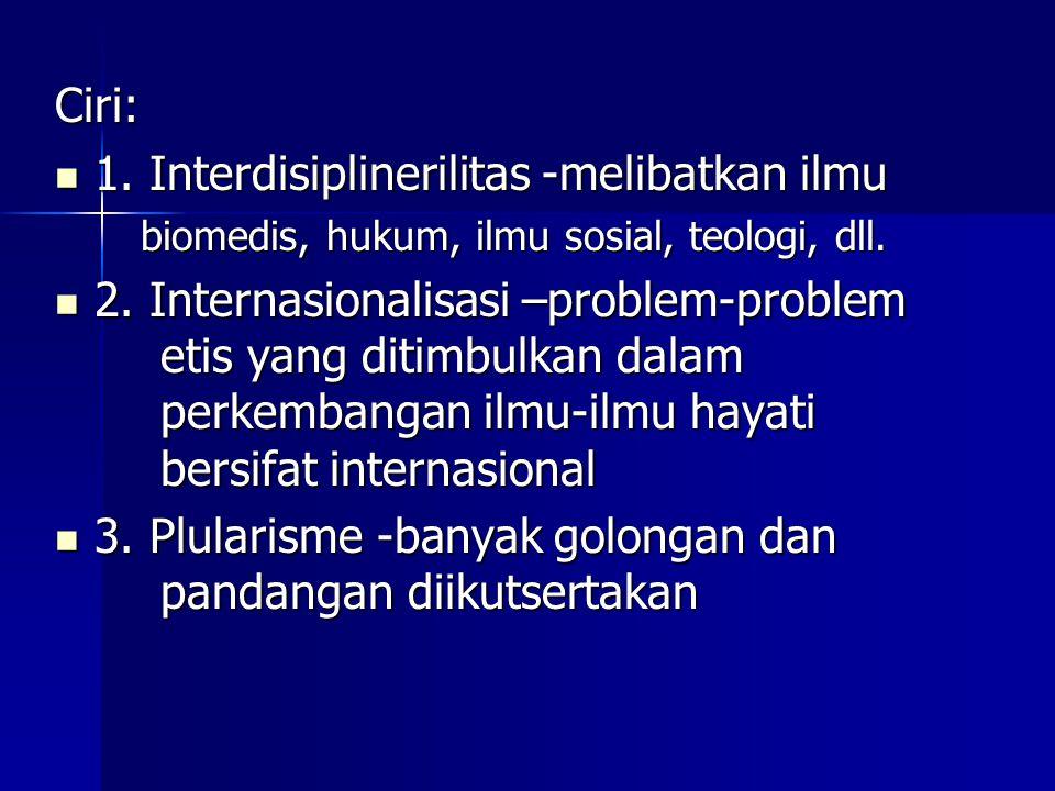 Ciri: 1. Interdisiplinerilitas -melibatkan ilmu 1. Interdisiplinerilitas -melibatkan ilmu biomedis, hukum, ilmu sosial, teologi, dll. 2. Internasional