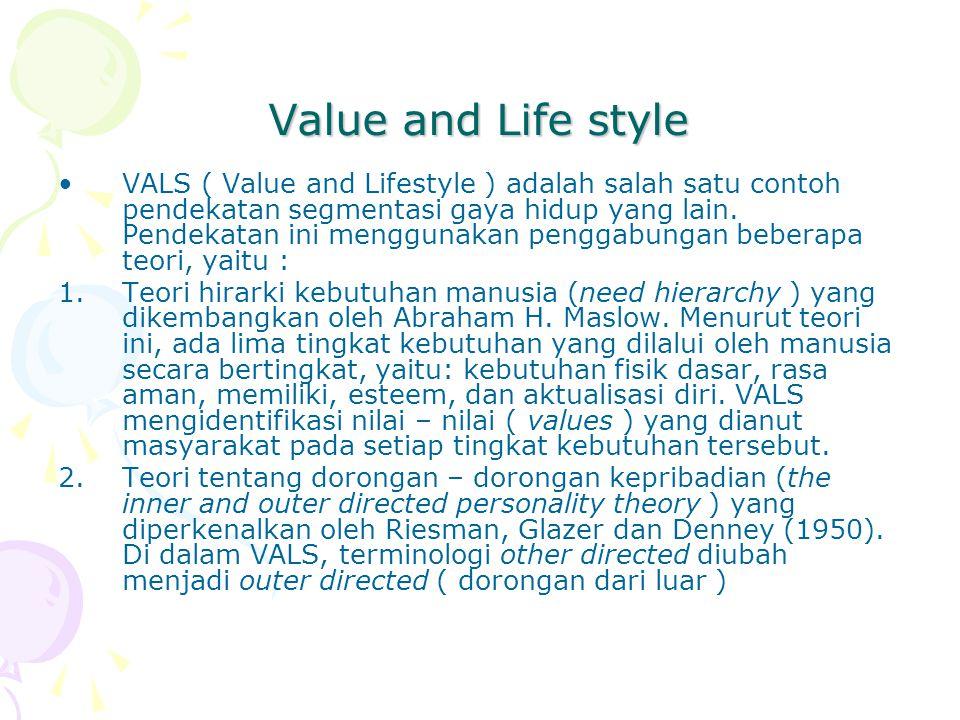 Value and Life style VALS ( Value and Lifestyle ) adalah salah satu contoh pendekatan segmentasi gaya hidup yang lain. Pendekatan ini menggunakan peng