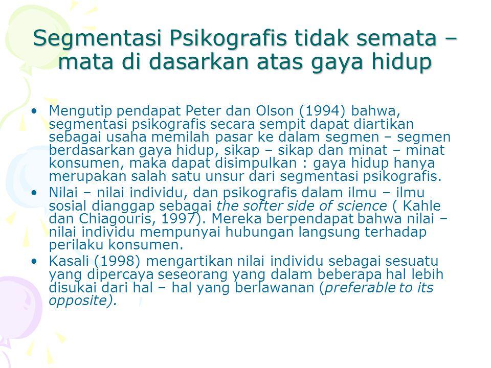 Segmentasi Psikografis tidak semata – mata di dasarkan atas gaya hidup Mengutip pendapat Peter dan Olson (1994) bahwa, segmentasi psikografis secara s