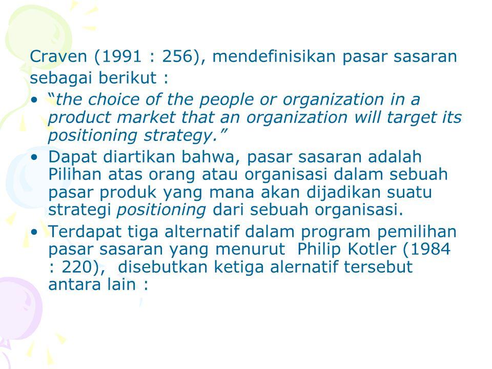 "Craven (1991 : 256), mendefinisikan pasar sasaran sebagai berikut : ""the choice of the people or organization in a product market that an organization"