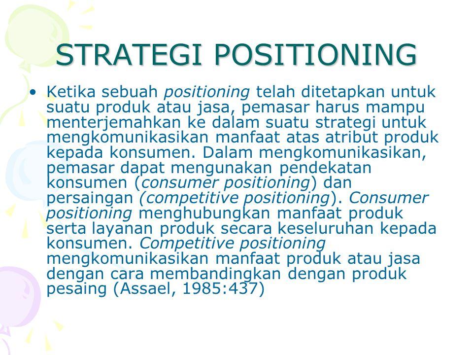 STRATEGI POSITIONING Ketika sebuah positioning telah ditetapkan untuk suatu produk atau jasa, pemasar harus mampu menterjemahkan ke dalam suatu strate