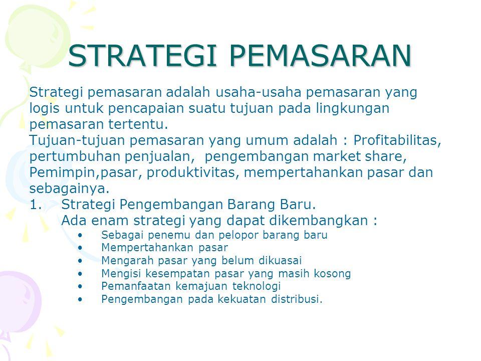 STRATEGI PEMASARAN Strategi pemasaran adalah usaha-usaha pemasaran yang logis untuk pencapaian suatu tujuan pada lingkungan pemasaran tertentu. Tujuan