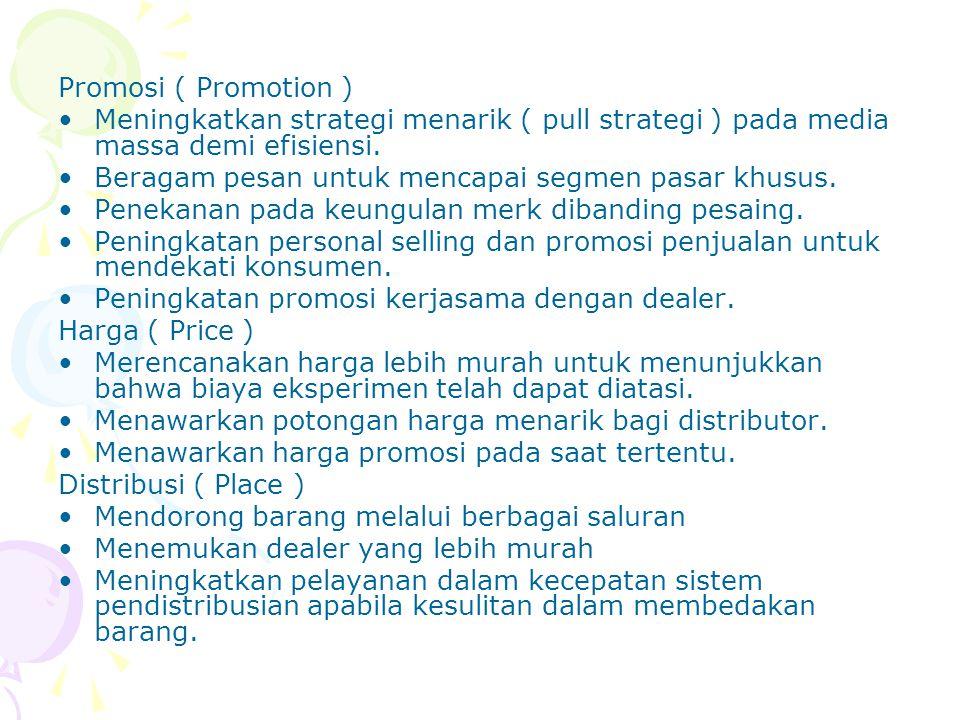 Promosi ( Promotion ) Meningkatkan strategi menarik ( pull strategi ) pada media massa demi efisiensi. Beragam pesan untuk mencapai segmen pasar khusu