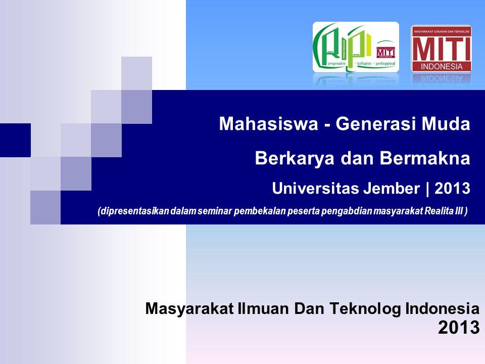 Masyarakat Ilmuan Dan Teknolog Indonesia Mahasiswa - Generasi Muda Berkarya dan Bermakna Universitas Jember | 2013 2013 (dipresentasikan dalam seminar pembekalan peserta pengabdian masyarakat Realita III )