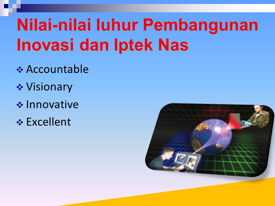 Nilai-nilai luhur Pembangunan Inovasi dan Iptek Nas  Accountable  Visionary  Innovative  Excellent