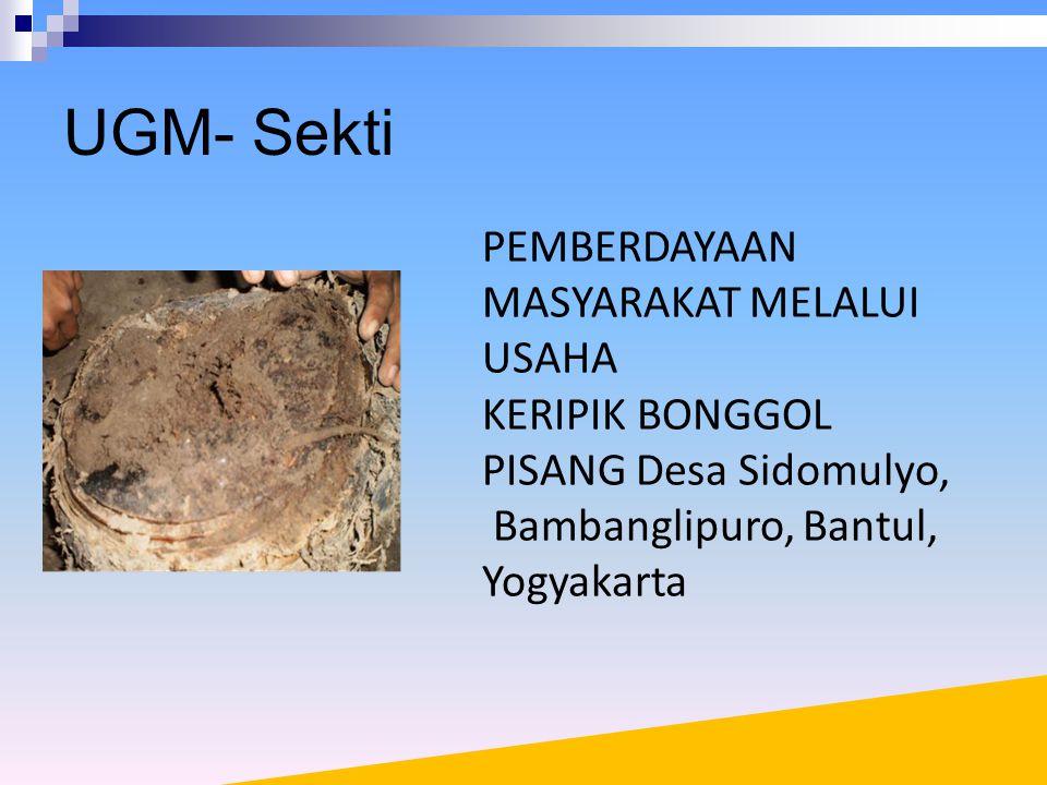 UGM- Sekti PEMBERDAYAAN MASYARAKAT MELALUI USAHA KERIPIK BONGGOL PISANG Desa Sidomulyo, Bambanglipuro, Bantul, Yogyakarta