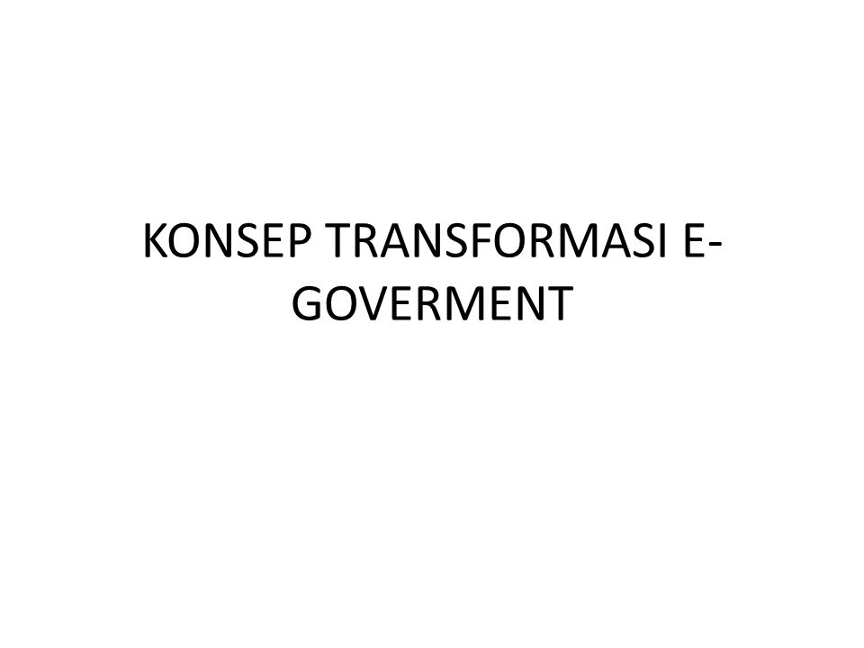 KONSEP TRANSFORMASI E- GOVERMENT
