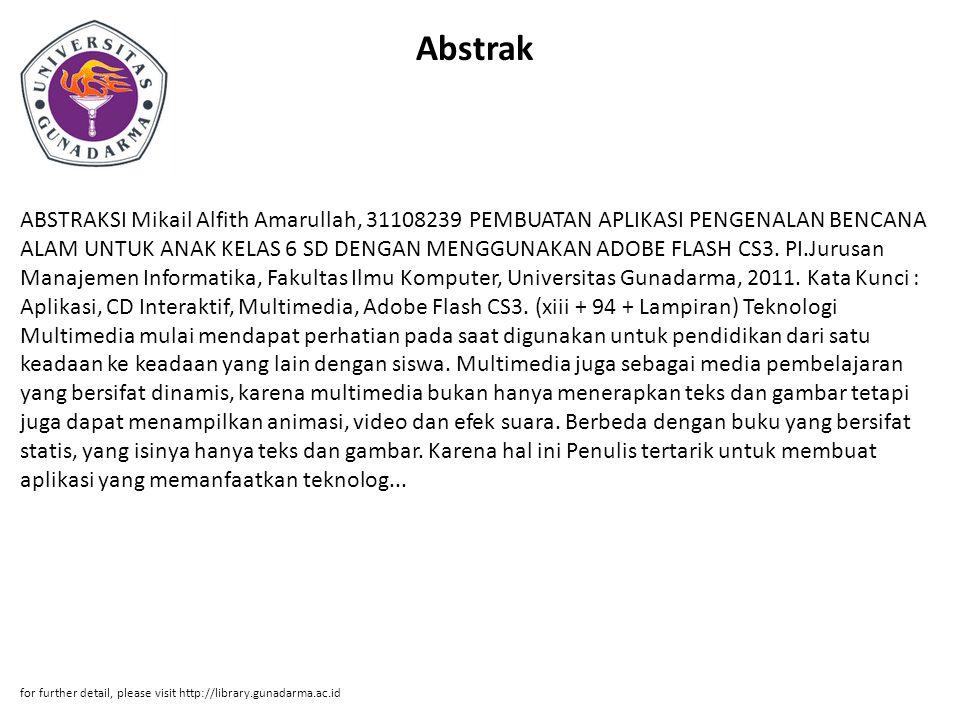 Abstrak ABSTRAKSI Mikail Alfith Amarullah, 31108239 PEMBUATAN APLIKASI PENGENALAN BENCANA ALAM UNTUK ANAK KELAS 6 SD DENGAN MENGGUNAKAN ADOBE FLASH CS
