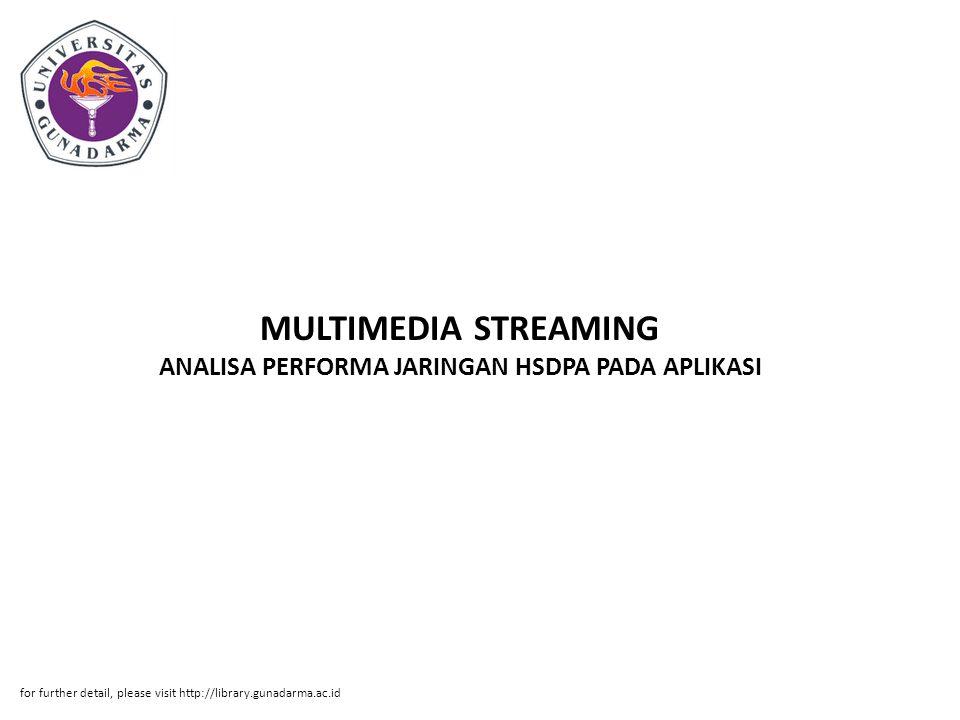 Abstrak ABSTRAKSI Abdah Muthiah Rahmania, 50407002 ANALISA PERFORMA JARINGAN HSDPA PADA APLIKASI MULTIMEDIA STREAMING PI, Jurusan Teknik Informatika, Fakultas Teknologi Industri Universitas Gunadarma, 2010 Kata Kunci : Analisa, HSDPA, Multimedia Streaming (xi + 25 + Lampiran) HSDPA is the latest technology in mobile telecommunication system including into the generation of 3.5 G.