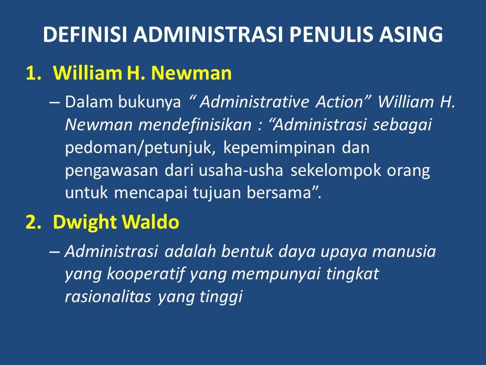 """DEFINISI ADMINISTRASI PENULIS ASING 1.William H. Newman – Dalam bukunya """" Administrative Action"""" William H. Newman mendefinisikan : """"Administrasi seba"""