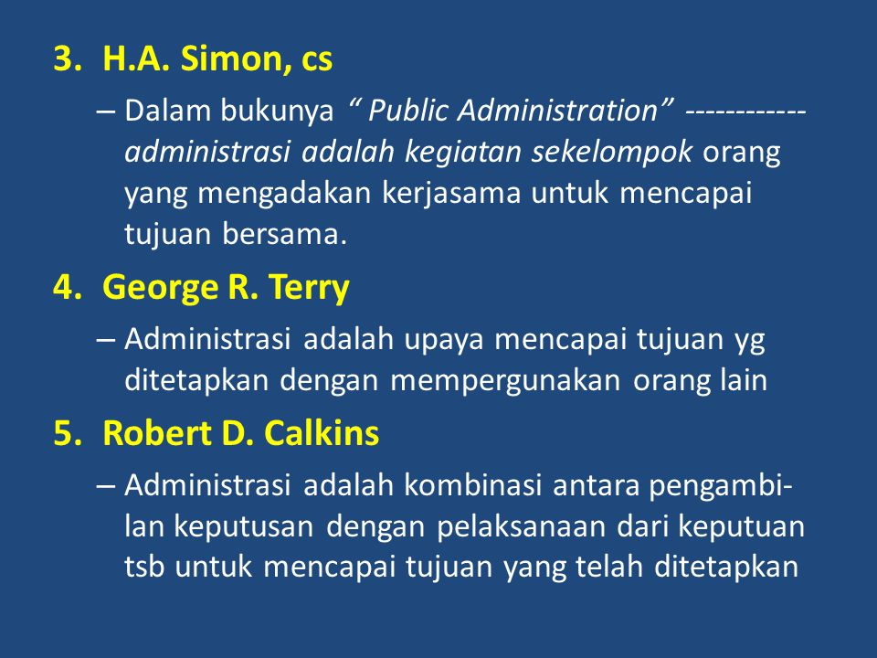 """3.H.A. Simon, cs – Dalam bukunya """" Public Administration"""" ------------ administrasi adalah kegiatan sekelompok orang yang mengadakan kerjasama untuk m"""