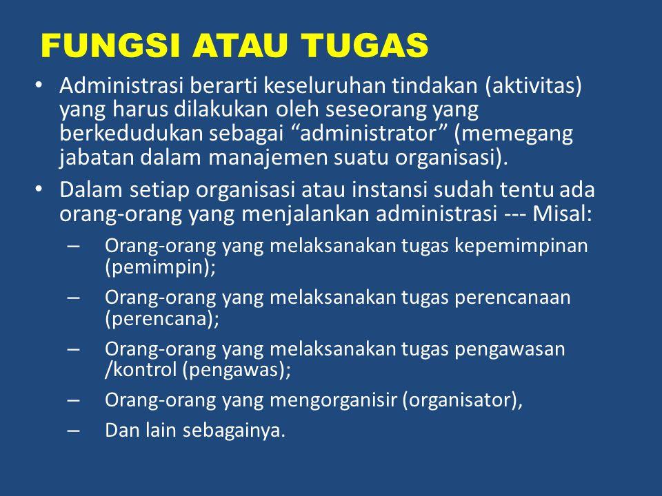"""FUNGSI ATAU TUGAS Administrasi berarti keseluruhan tindakan (aktivitas) yang harus dilakukan oleh seseorang yang berkedudukan sebagai """"administrator"""""""