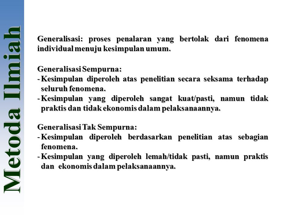 Generalisasi: proses penalaran yang bertolak dari fenomena individual menuju kesimpulan umum. Generalisasi Sempurna: -Kesimpulan diperoleh atas peneli