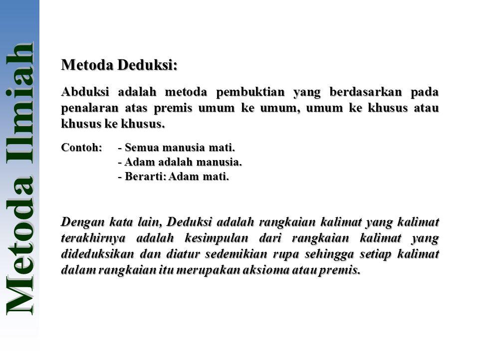 Metoda Deduksi: Abduksi adalah metoda pembuktian yang berdasarkan pada penalaran atas premis umum ke umum, umum ke khusus atau khusus ke khusus. Conto