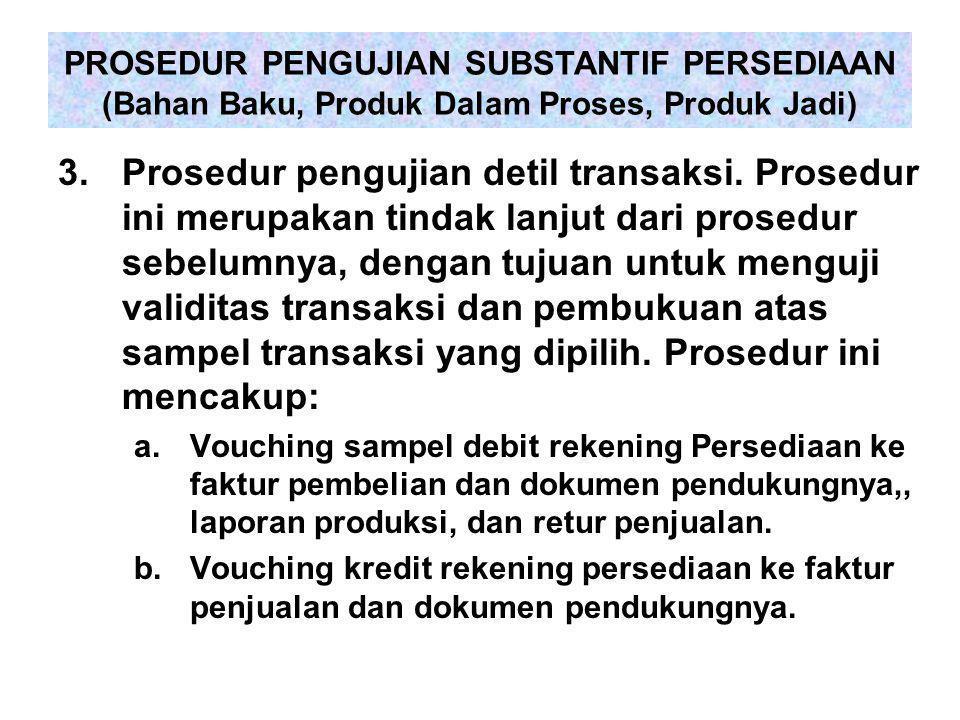 3.Prosedur pengujian detil transaksi. Prosedur ini merupakan tindak lanjut dari prosedur sebelumnya, dengan tujuan untuk menguji validitas transaksi d