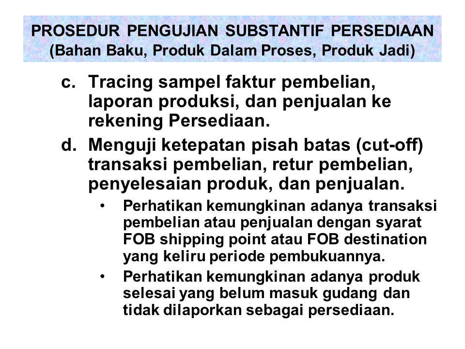 c.Tracing sampel faktur pembelian, laporan produksi, dan penjualan ke rekening Persediaan. d.Menguji ketepatan pisah batas (cut-off) transaksi pembeli