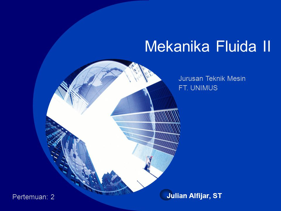 Company LOGO Mekanika Fluida II Julian Alfijar, ST Pertemuan: 2 Jurusan Teknik Mesin FT. UNIMUS